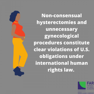 Poster of a woman standing. Text says: Non-consensual hysterectomies and unnecessary gynecological procedures constitute clear violations of U.S. obligations under international human rights law.